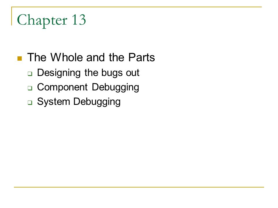 Chapter 13 The Whole and the Parts  Designing the bugs out  Component Debugging  System Debugging