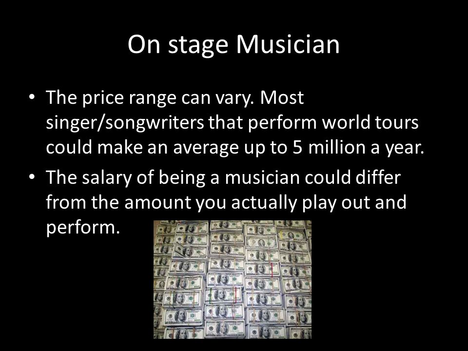 On stage Musician The price range can vary.