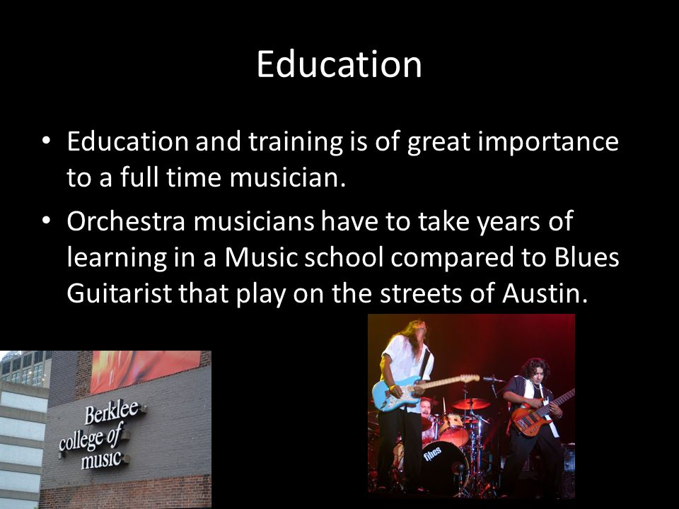 Education Education and training is of great importance to a full time musician. Orchestra musicians have to take years of learning in a Music school