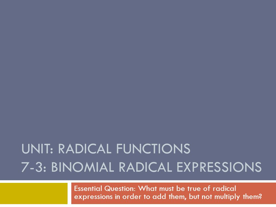 7-3: Binomial Radical Expressions  Just like how you can add and subtract like terms, you can add and subtract like radicals.