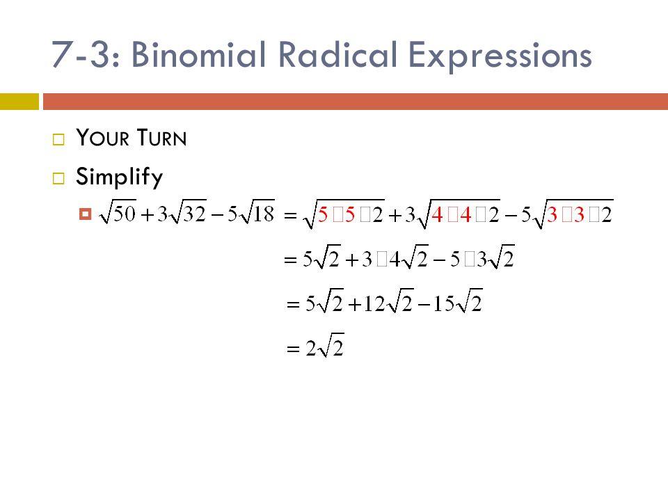 7-3: Binomial Radical Expressions  Y OUR T URN  Simplify 