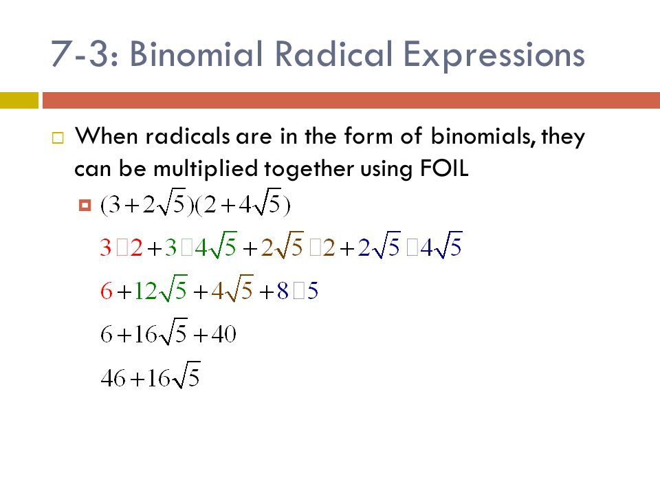 7-3: Binomial Radical Expressions  Y OUR T URN  Multiply 