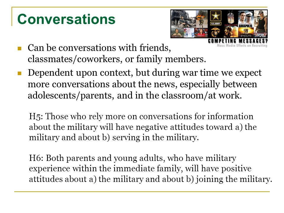Conversations Can be conversations with friends, classmates/coworkers, or family members. Dependent upon context, but during war time we expect more c