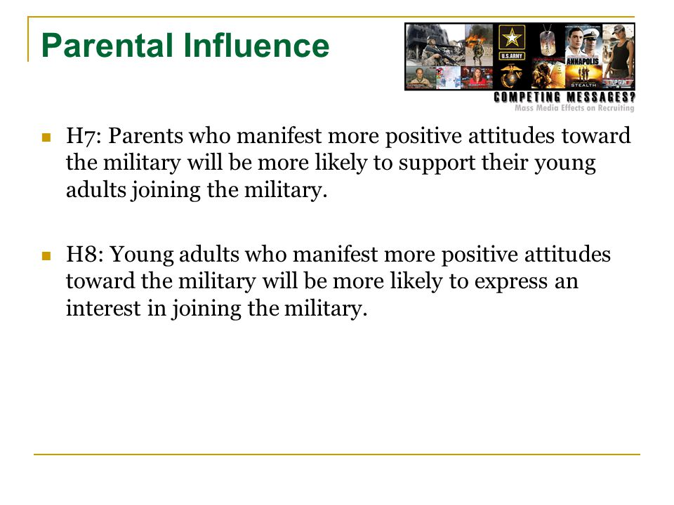 Parental Influence H7: Parents who manifest more positive attitudes toward the military will be more likely to support their young adults joining the military.