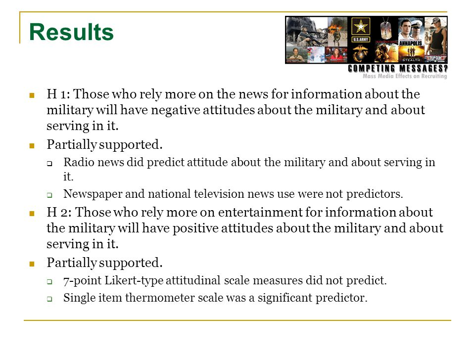 H 1: Those who rely more on the news for information about the military will have negative attitudes about the military and about serving in it.