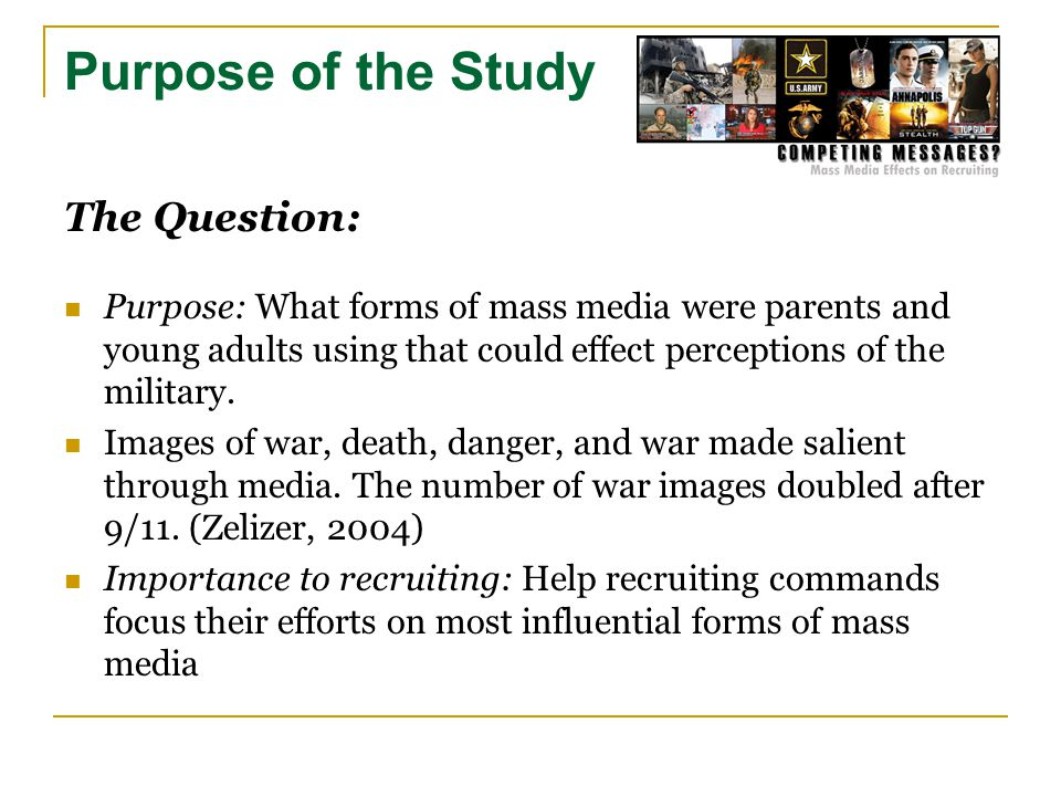 Purpose of the Study The Question: Purpose: What forms of mass media were parents and young adults using that could effect perceptions of the military