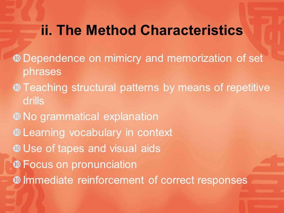III. Audiolingual Method i. Background This method is based on the principles of behavior psychology. It adapted many of the principles and procedures