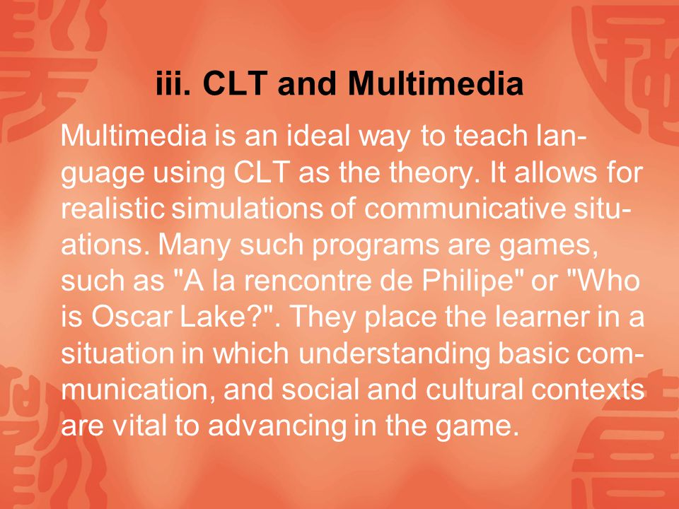 Social Context CLT also stresses social and situational contexts of communi- cation.