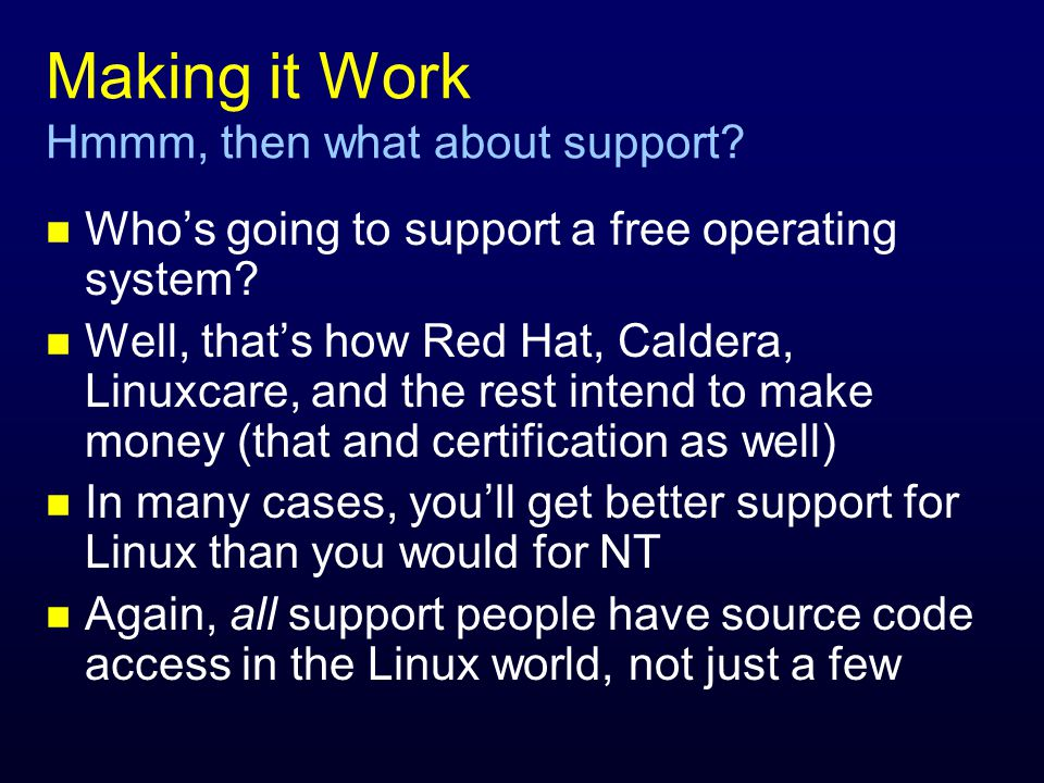 Making it Work Hmmm, then what about support. n Who's going to support a free operating system.