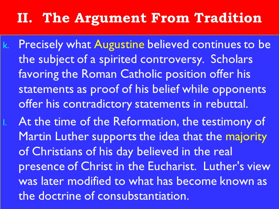 15 II. The Argument From Tradition k. Precisely what Augustine believed continues to be the subject of a spirited controversy. Scholars favoring the R
