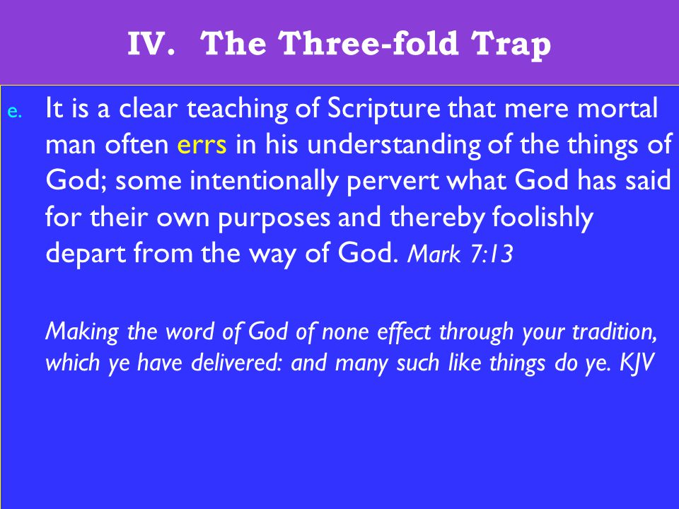 23 IV. The Three-fold Trap e. It is a clear teaching of Scripture that mere mortal man often errs in his understanding of the things of God; some inte