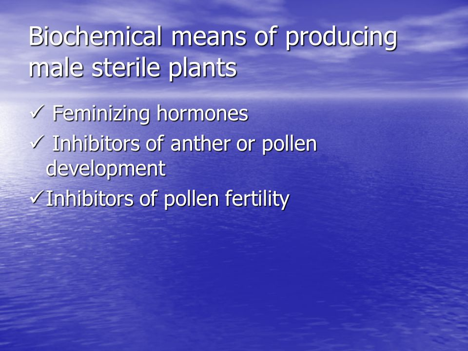 Biochemical means of producing male sterile plants Feminizing hormones Feminizing hormones Inhibitors of anther or pollen development Inhibitors of an