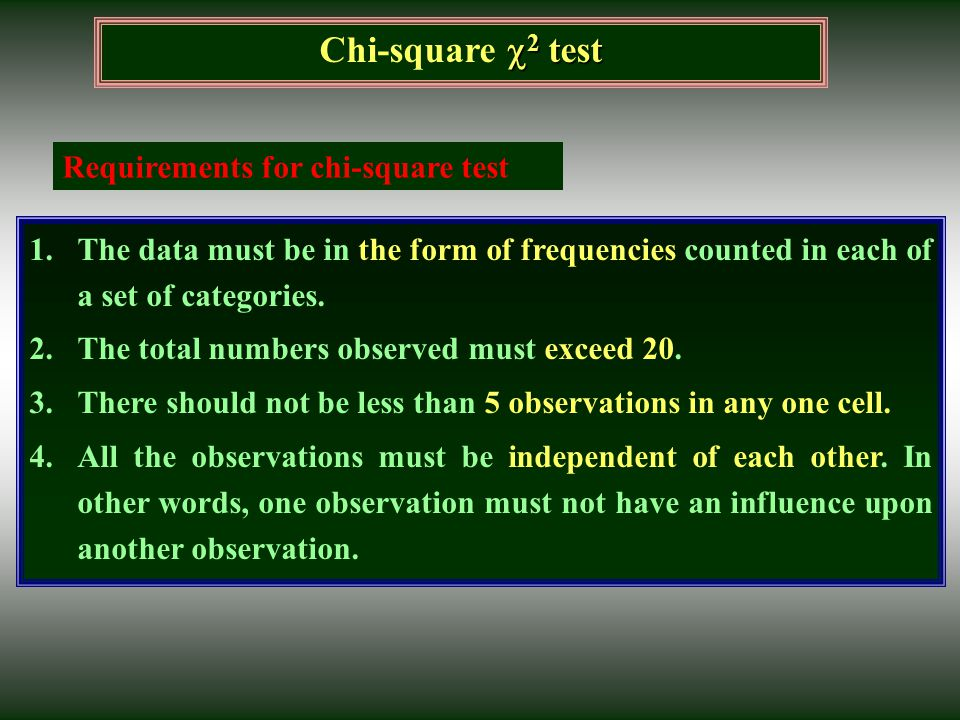  2 test Chi-square  2 test 1.The data must be in the form of frequencies counted in each of a set of categories. 2.The total numbers observed must e
