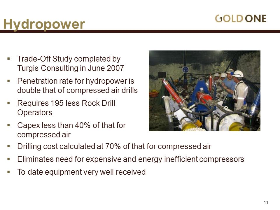 Hydropower  Trade-Off Study completed by Turgis Consulting in June 2007  Penetration rate for hydropower is double that of compressed air drills  Requires 195 less Rock Drill Operators  Capex less than 40% of that for compressed air  Drilling cost calculated at 70% of that for compressed air  Eliminates need for expensive and energy inefficient compressors  To date equipment very well received 11