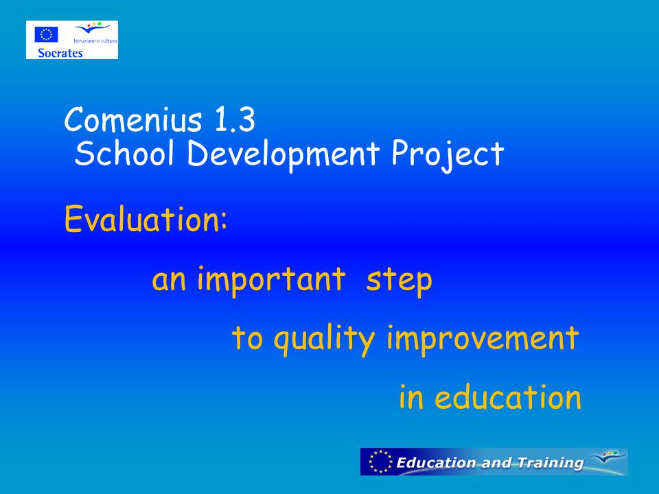 Comenius 1.3 School Development Project Evaluation: an important step to quality improvement in education