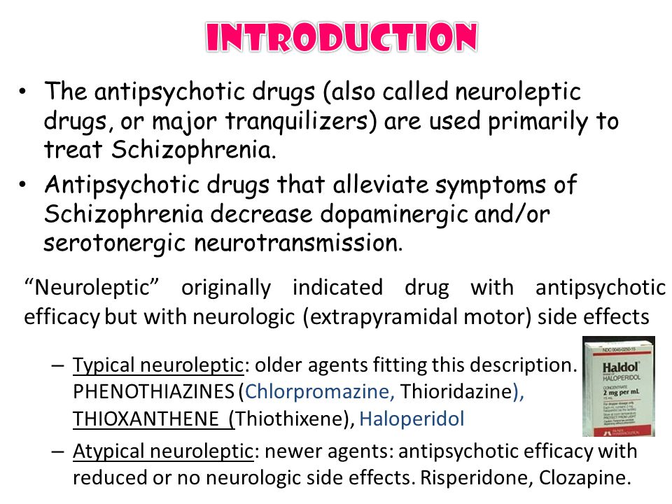 The antipsychotic drugs (also called neuroleptic drugs, or major tranquilizers) are used primarily to treat Schizophrenia.
