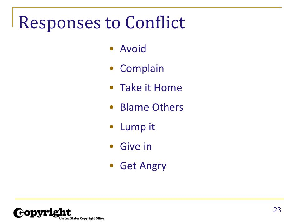 23 Responses to Conflict Avoid Complain Take it Home Blame Others Lump it Give in Get Angry