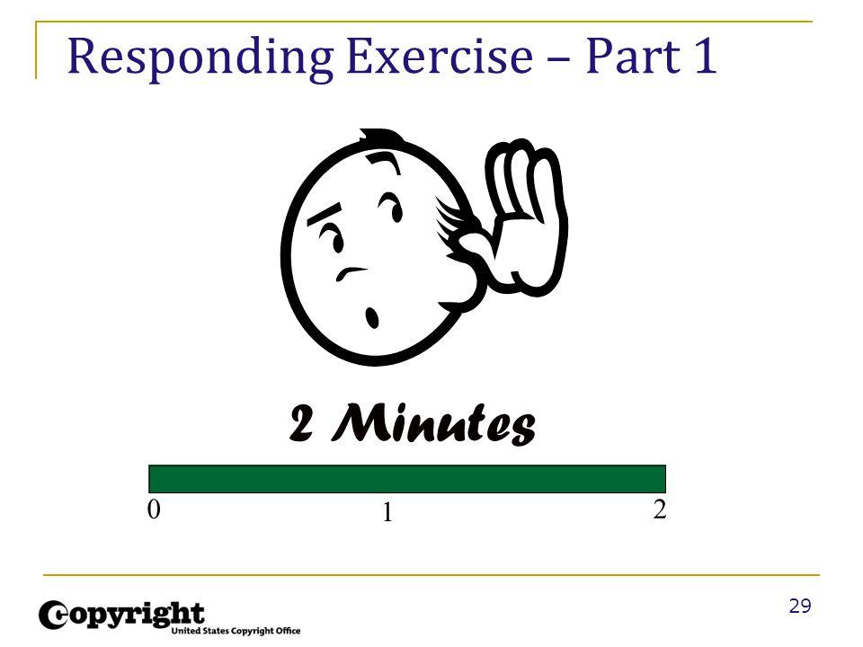 29 Responding Exercise – Part 1 1 20 2 Minutes