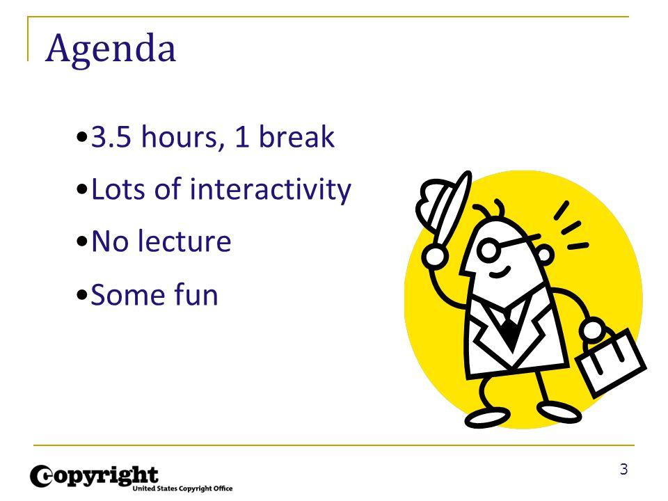 3 Agenda 3.5 hours, 1 break Lots of interactivity No lecture Some fun