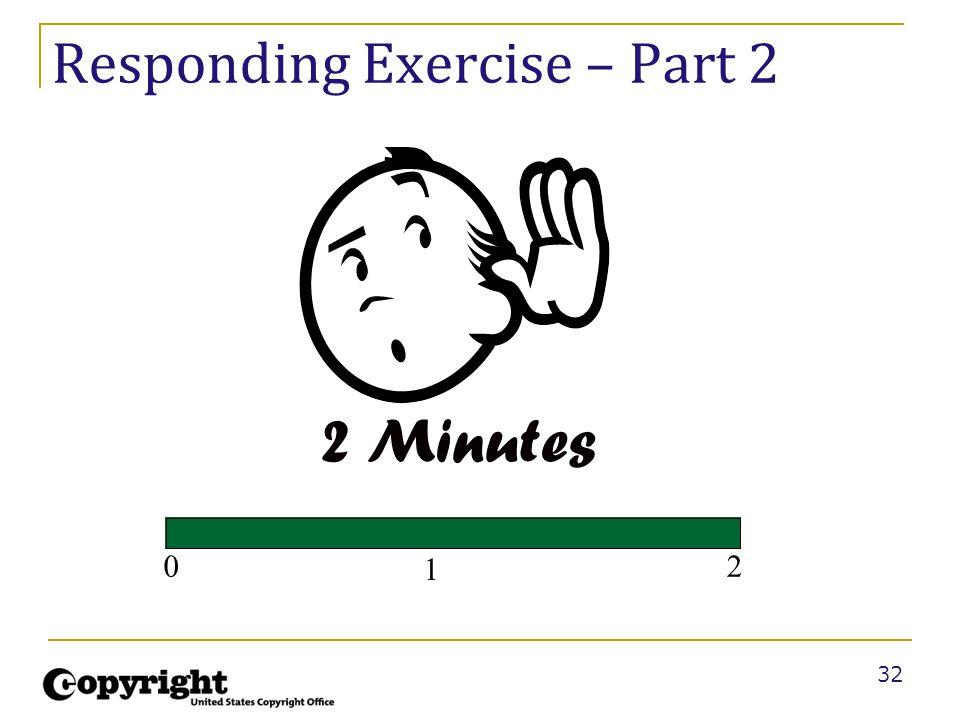 32 Responding Exercise – Part 2 1 20 2 Minutes