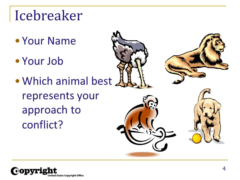 4 Icebreaker Your Name Your Job Which animal best represents your approach to conflict?