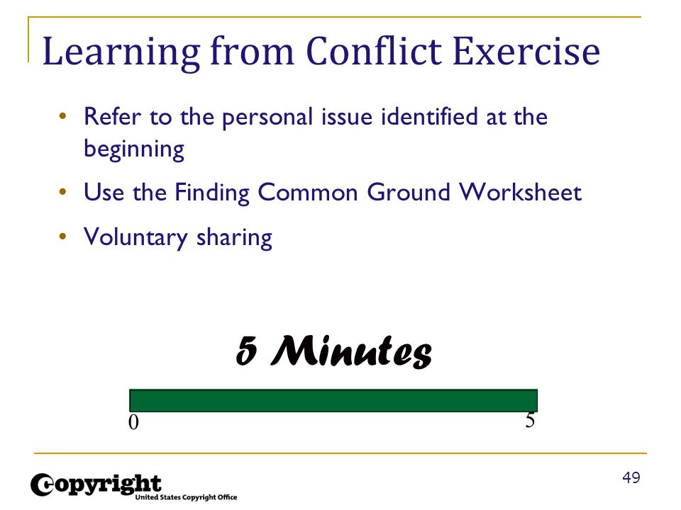 49 Learning from Conflict Exercise Refer to the personal issue identified at the beginning Use the Finding Common Ground Worksheet Voluntary sharing 5