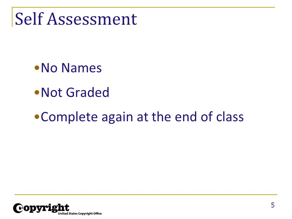 5 Self Assessment No Names Not Graded Complete again at the end of class