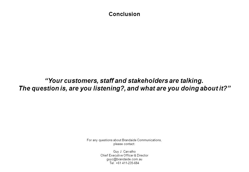 Conclusion Your customers, staff and stakeholders are talking.