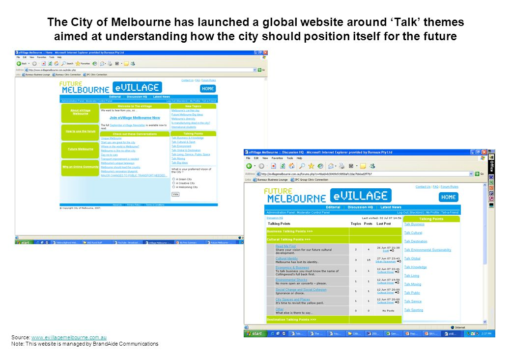 The City of Melbourne has launched a global website around 'Talk' themes aimed at understanding how the city should position itself for the future Source: www.evillagemelbourne.com.auwww.evillagemelbourne.com.au Note: This website is managed by BrandAide Communications