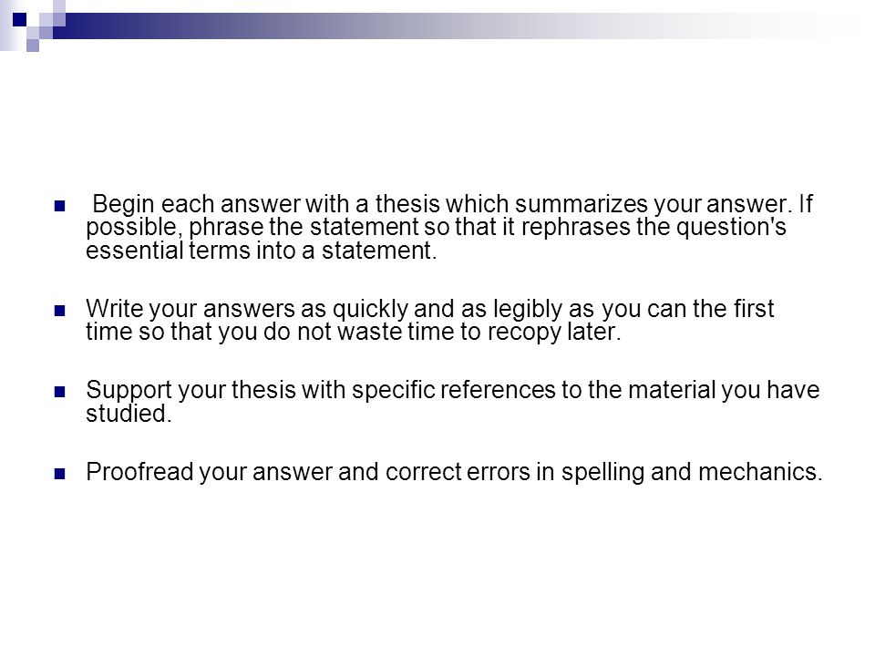 TO SUM UP, a well written answer to an essay question is: Well Focused Well Organized Well Supported