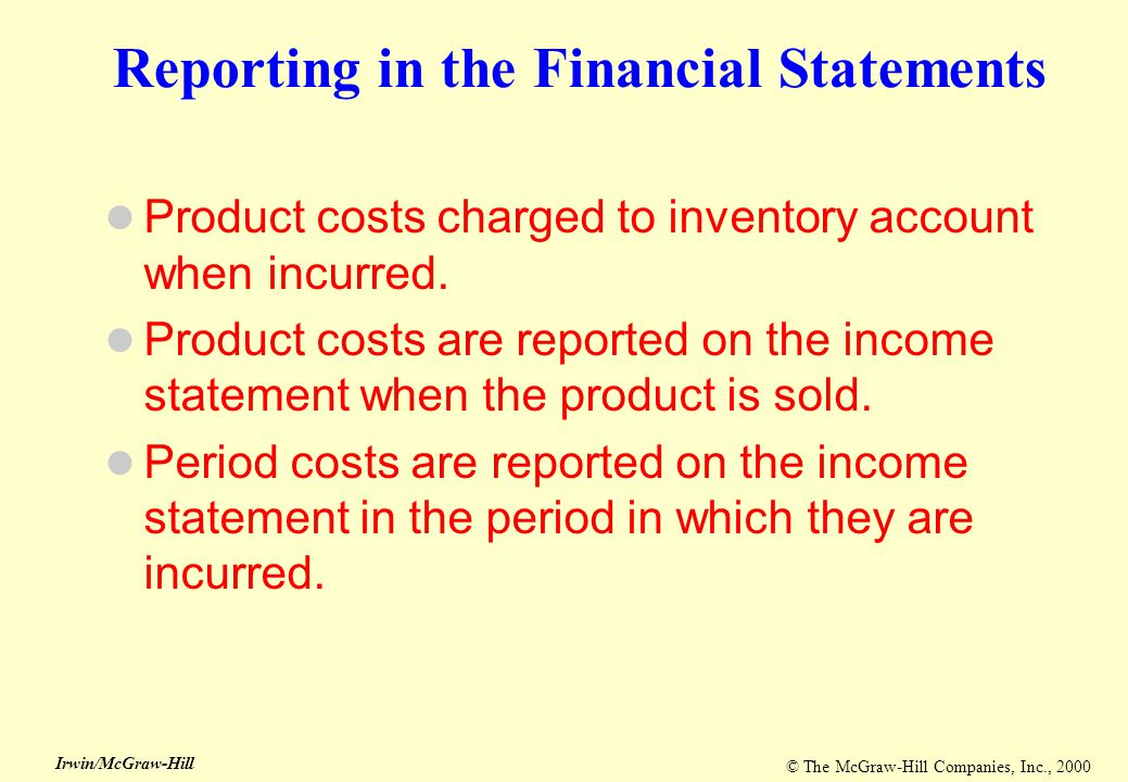 © The McGraw-Hill Companies, Inc., 2000 Irwin/McGraw-Hill Reporting in the Financial Statements Product costs charged to inventory account when incurr