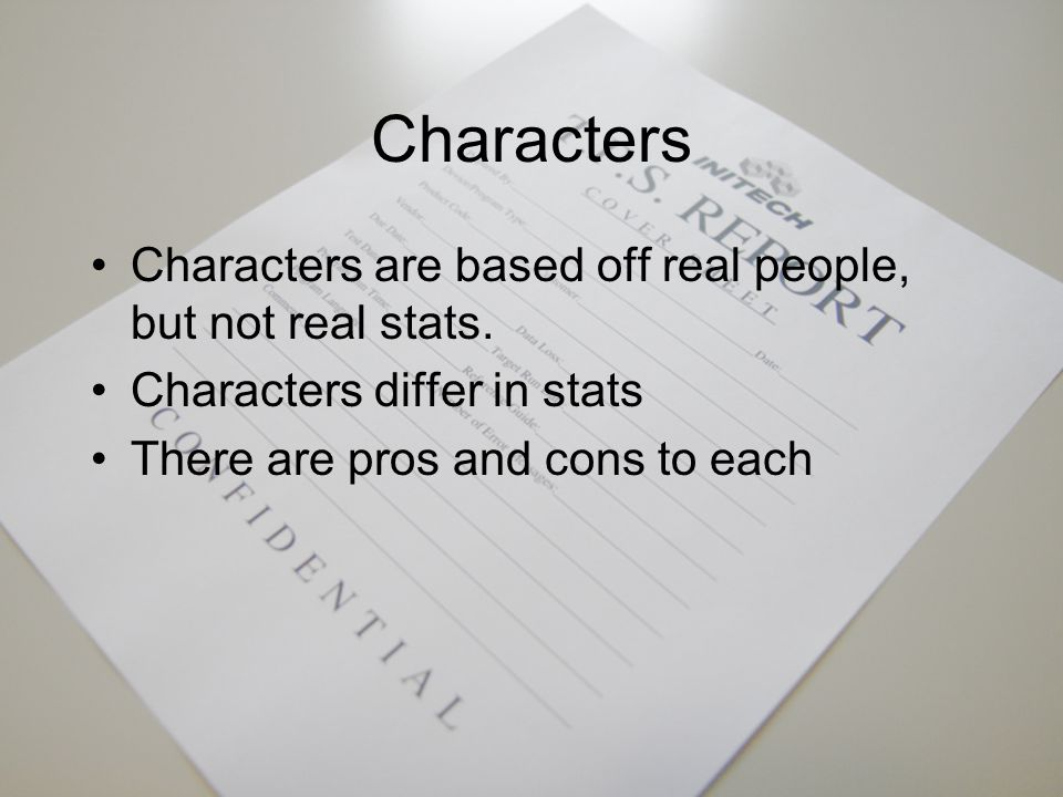 Characters Characters are based off real people, but not real stats.