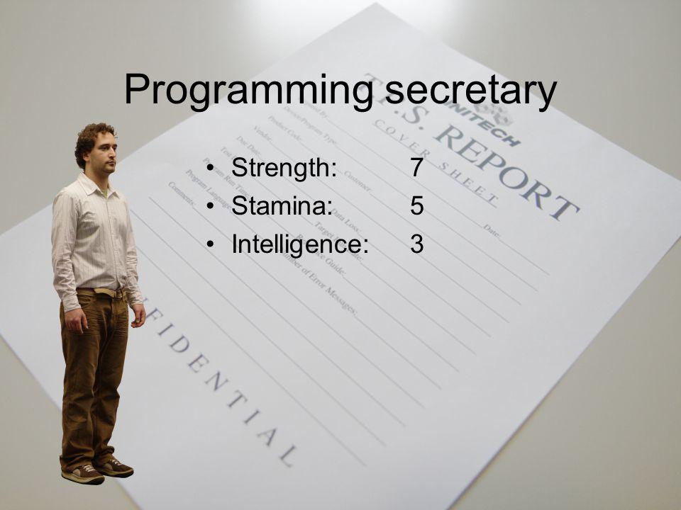 Backup programmer Strength:5 Stamina:5 Intelligence:5