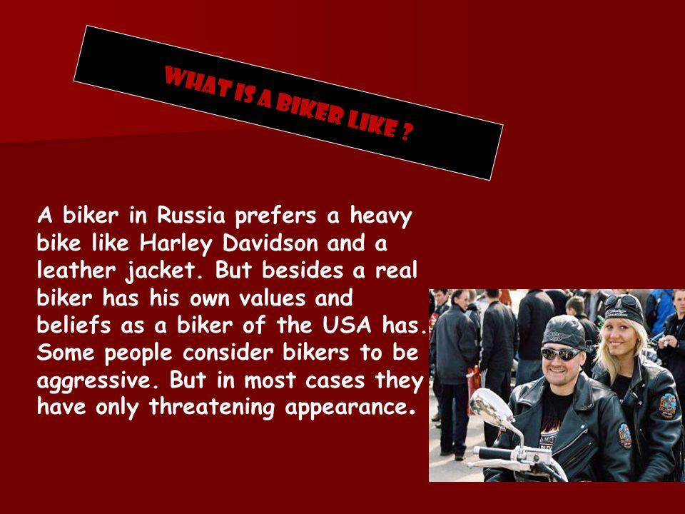What is a biker like .