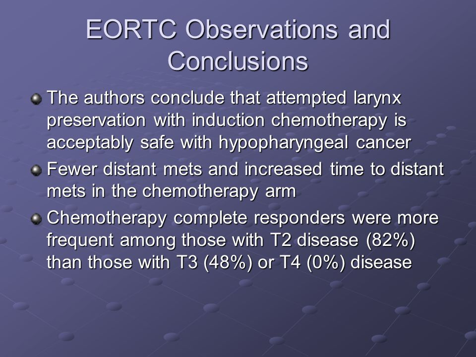 EORTC Observations and Conclusions The authors conclude that attempted larynx preservation with induction chemotherapy is acceptably safe with hypopha