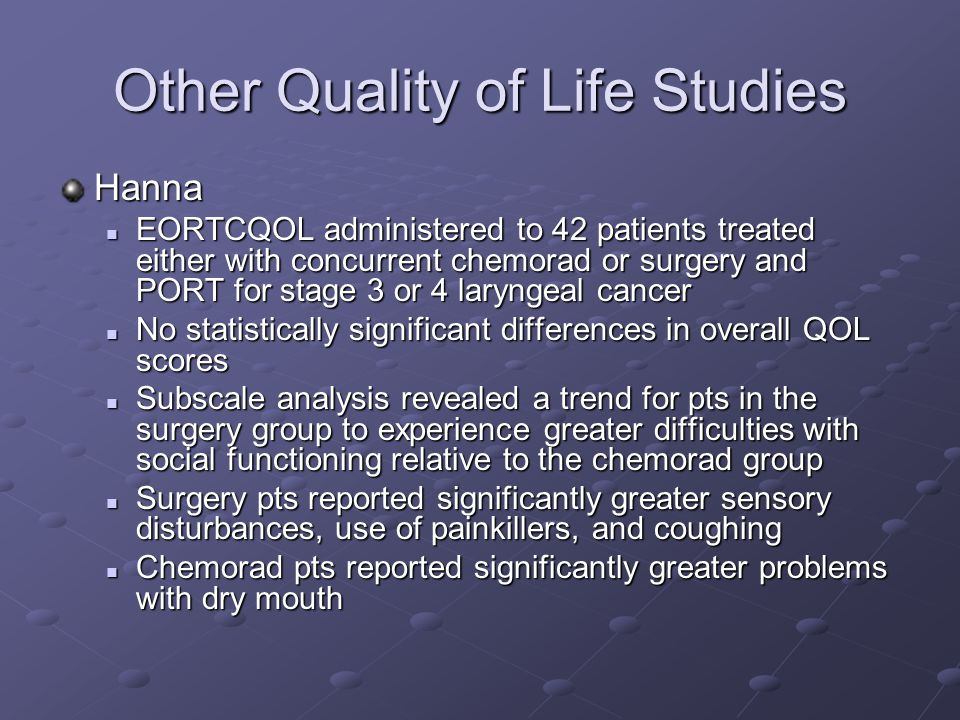 Other Quality of Life Studies Hanna EORTCQOL administered to 42 patients treated either with concurrent chemorad or surgery and PORT for stage 3 or 4