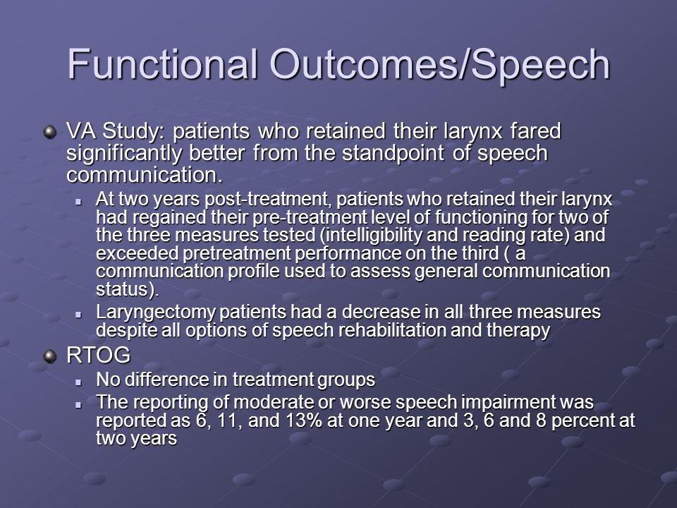 Functional Outcomes/Speech VA Study: patients who retained their larynx fared significantly better from the standpoint of speech communication. At two