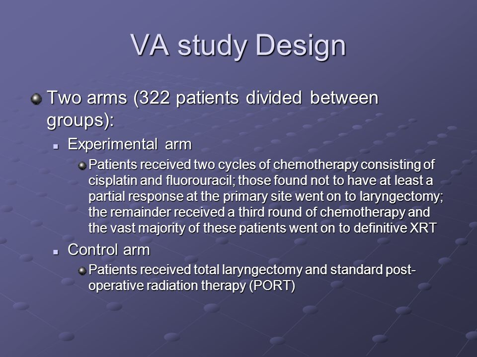 VA study Design Two arms (322 patients divided between groups): Experimental arm Experimental arm Patients received two cycles of chemotherapy consist