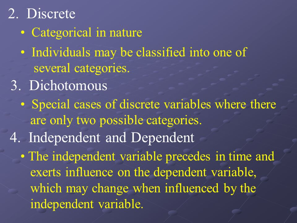 2. Discrete Categorical in nature Individuals may be classified into one of several categories.