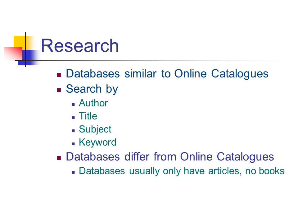 Research Databases similar to Online Catalogues Search by Author Title Subject Keyword Databases differ from Online Catalogues Databases usually only