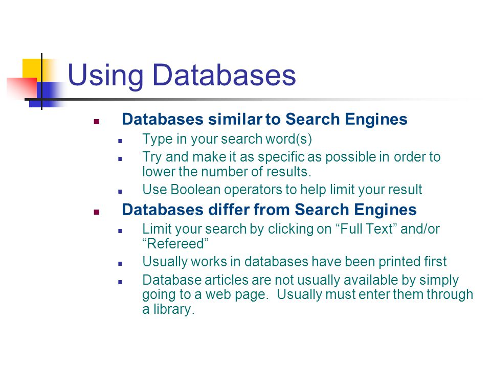 Using Databases Databases similar to Search Engines Type in your search word(s) Try and make it as specific as possible in order to lower the number o