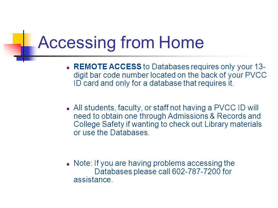 Accessing from Home REMOTE ACCESS to Databases requires only your 13- digit bar code number located on the back of your PVCC ID card and only for a da