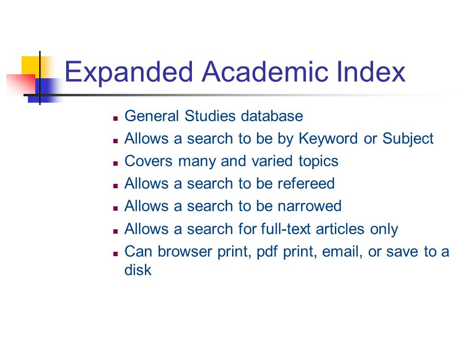 Expanded Academic Index General Studies database Allows a search to be by Keyword or Subject Covers many and varied topics Allows a search to be refer