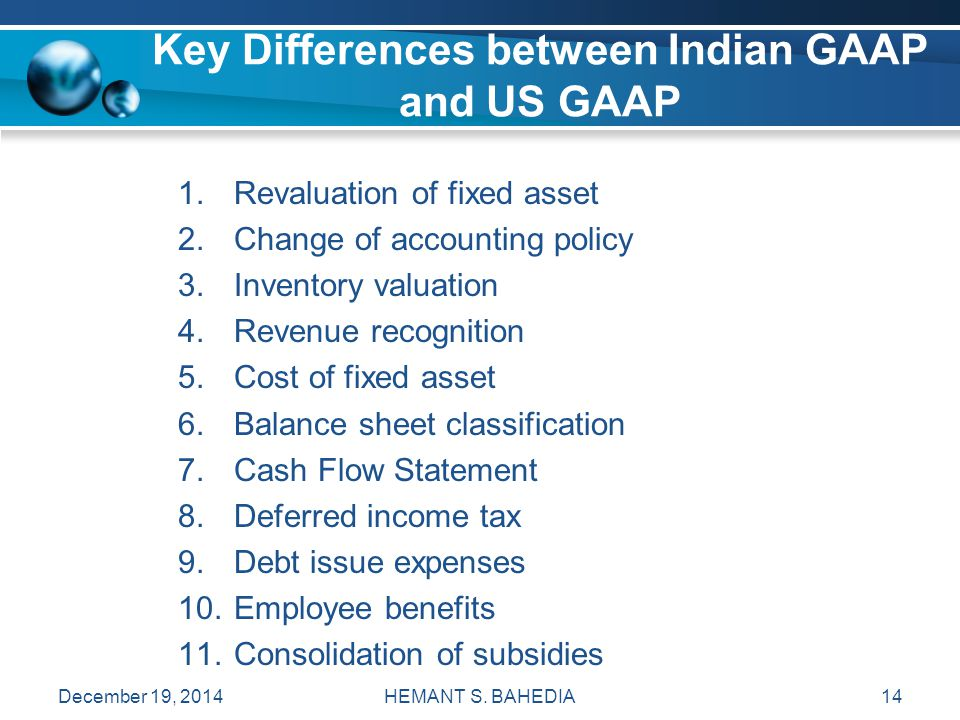 HEMANT S. BAHEDIA14 Key Differences between Indian GAAP and US GAAP 1.Revaluation of fixed asset 2.Change of accounting policy 3.Inventory valuation 4