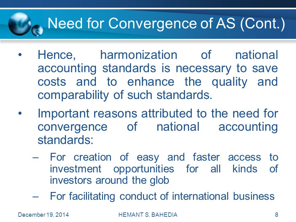 HEMANT S. BAHEDIA8 Hence, harmonization of national accounting standards is necessary to save costs and to enhance the quality and comparability of su