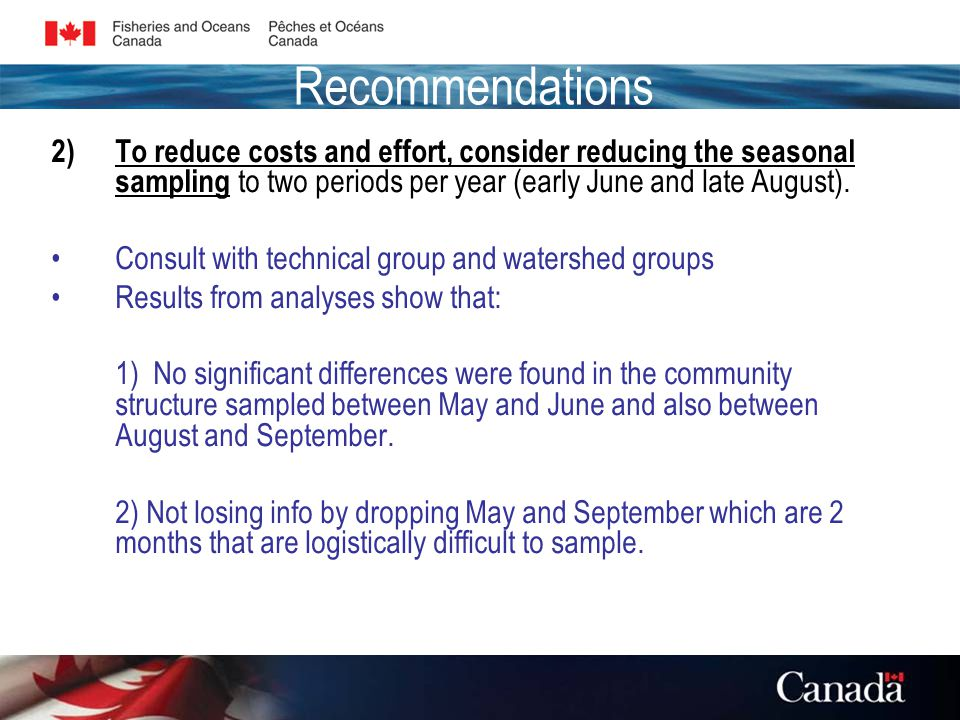 Recommendations 2)To reduce costs and effort, consider reducing the seasonal sampling to two periods per year (early June and late August).