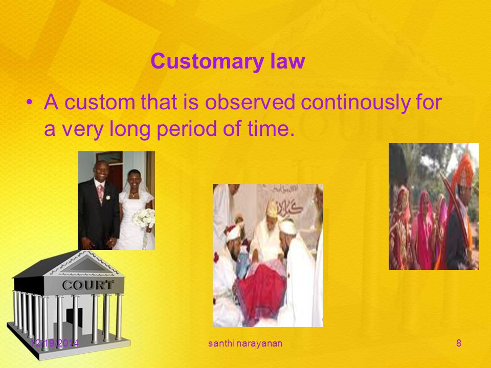 Customary law A custom that is observed continously for a very long period of time.