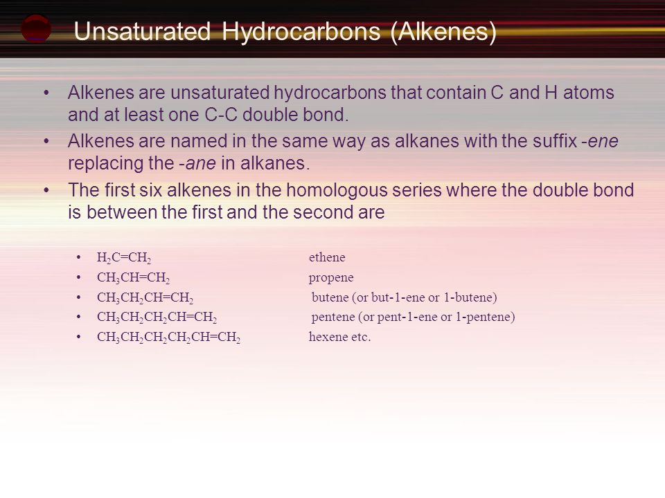 Unsaturated Hydrocarbons (Alkenes) Alkenes are unsaturated hydrocarbons that contain C and H atoms and at least one C-C double bond. Alkenes are named