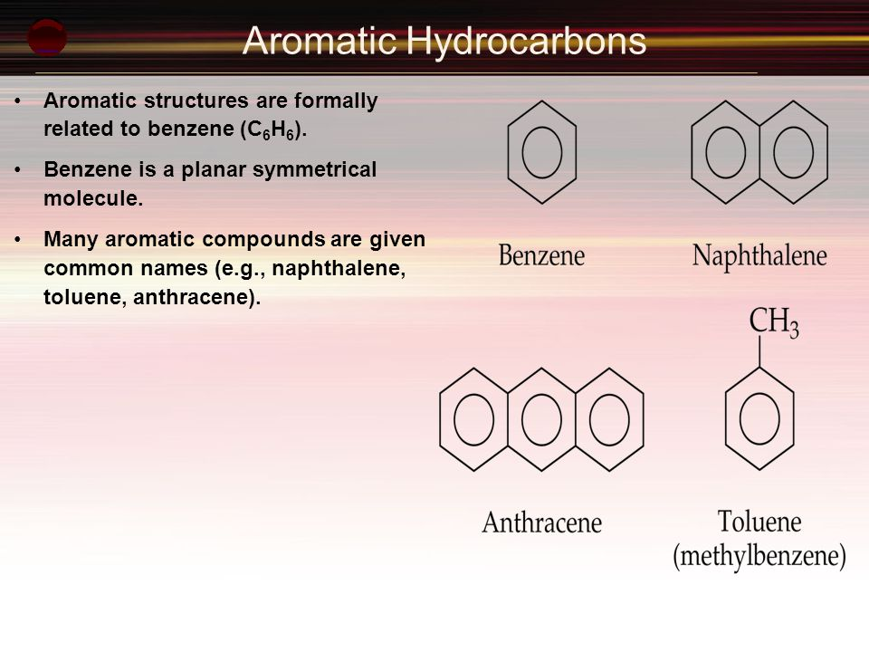 Aromatic Hydrocarbons Aromatic structures are formally related to benzene (C 6 H 6 ). Benzene is a planar symmetrical molecule. Many aromatic compound