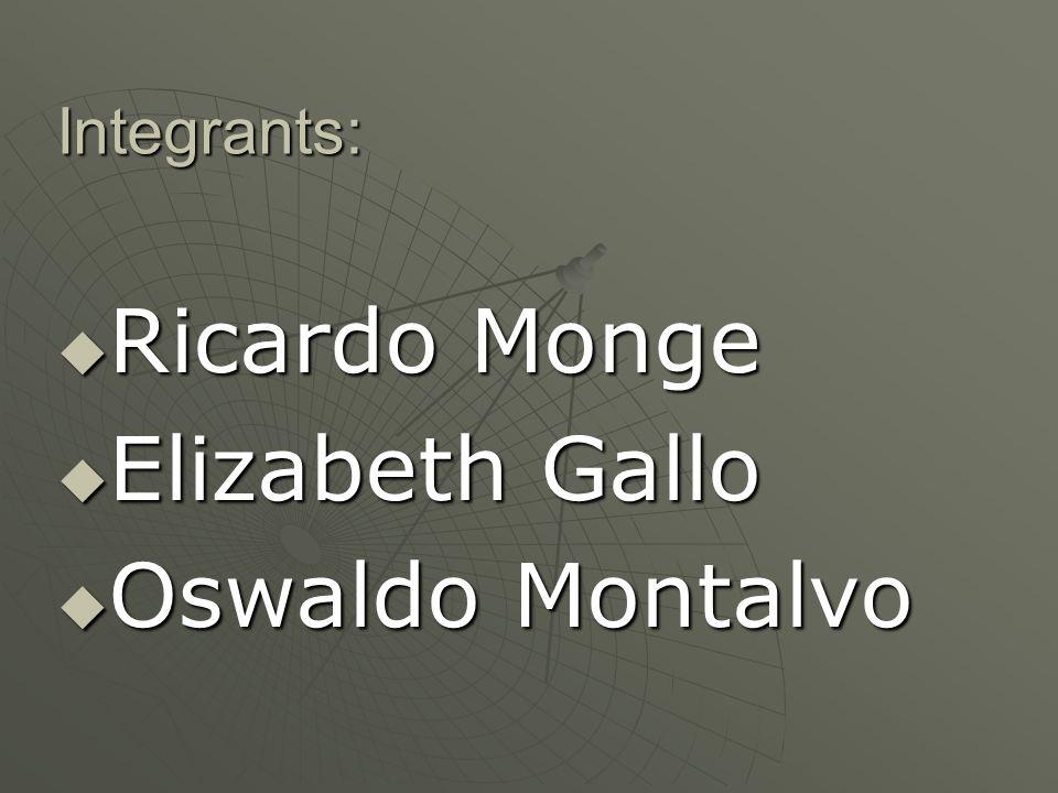 Integrants:  Ricardo Monge  Elizabeth Gallo  Oswaldo Montalvo
